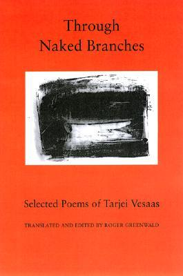 Through Naked Branches: Selected Poems of Tarjei Vesaas  by  Roger Greenwald
