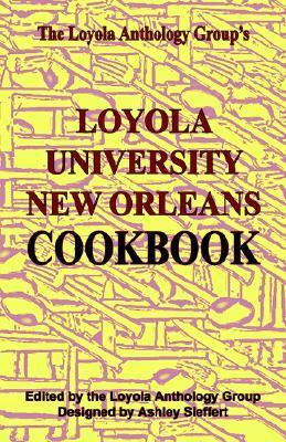 Loyola Anthology Group Cookbook Loyola Anthology Group