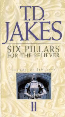 Six pillars for the believer : insights on Ephesians. Tape 2 T.D. Jakes