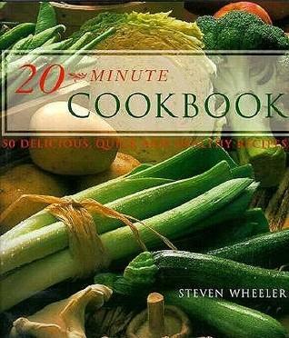 20 Minute Cookbook  by  Steven Wheeler