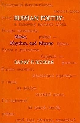 Russian Poetry: Meter, Rhythm, and Rhyme  by  Barry P. Scherr