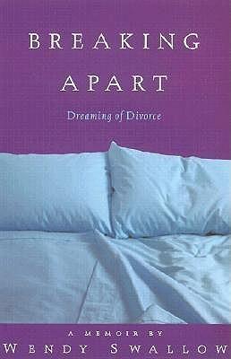 Breaking Apart: A Memoir of Divorce Wendy Swallow