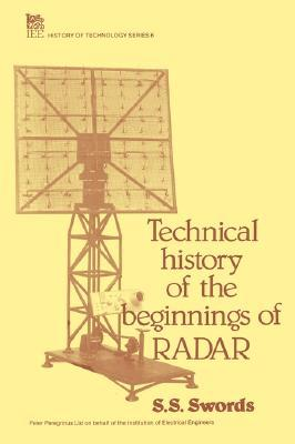 Technical History Of The Beginnings Of Radar  by  S.S. Swords