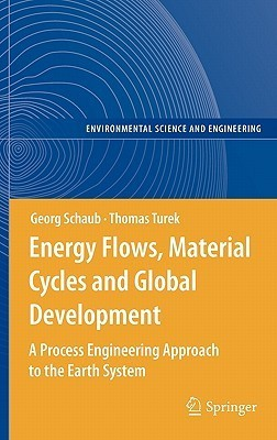 Energy Flows, Material Cycles And Global Development: A Process Engineering Approach To The Earth System  by  Georg Schaub