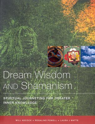 Dream Wisdom & Shaman Journeys  by  Will Adcock