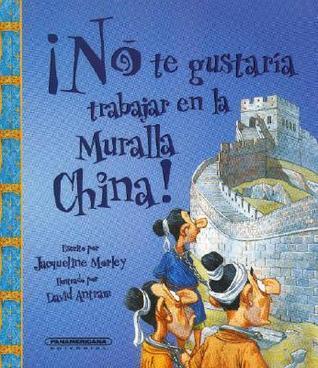 No Te Gustaria Trabajar en la Muralla China! Jacqueline Morley