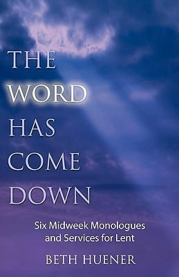 The Word Has Come Down  by  Beth Huener