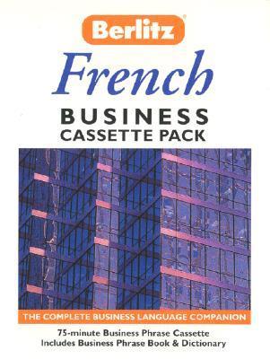 Berlitz French Business Cassette Pack: The Complete Business Companion (Audiocassette & Phrase Book) Berlitz Publishing Company