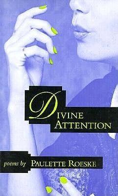 Divine Attention: Poems Paulette Roeske