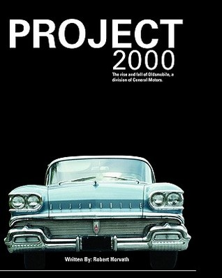 Project 2000: The Rise and Fall of Oldsmobile Division of General Motors  by  Robert J. Horvath
