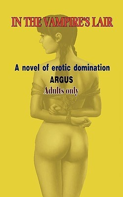 In the Vampires Lair - A Novel of Erotic Domination Argus