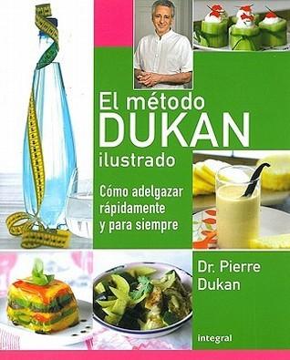 El método Dukan ilustrado: Cómo adelgazar rápidamente y para siempre  by  Pierre Dukan
