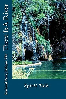 There Is a River: Spirit Talk  by  Paula J. Behrens