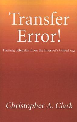 Transfer Error: Flaming Telepaths From The Internets Gilded Age Christopher A. Clark