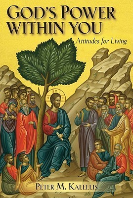 Gods Power Within You: Attitudes for Living  by  Peter M. Kalellis