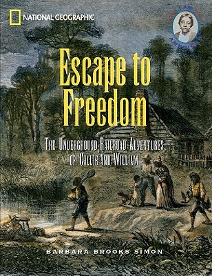 Escape to Freedom: The Underground Railroad Adventures of Callie & William Barbara Brooks Simon