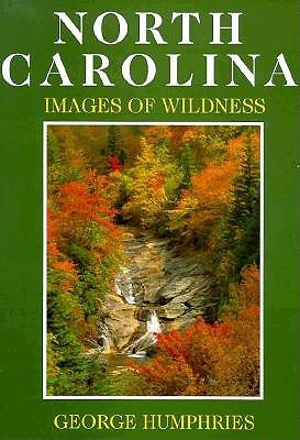 North Carolina: Images of Wildness George Humphries