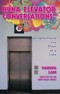 Huna Elevator Conversations: Enlightenment One Floor at a Time Kahuna Lani