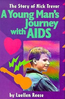 A Young Mans Journey with AIDS: The Story of Nick Trevor  by  Luellen Reese