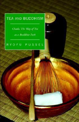 Tea and Buddhism: Chado: The Way of Tea as a Buddhist Path Ryofu Pussel