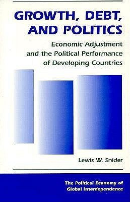 Growth, Debt, And Politics: Economic Adjustment And The Political Performance Of Developing Countries  by  Lewis W Snider