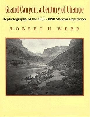Grand Canyon: A Century Of Change: Rephotography Of The 1889 1890 Stanton Expedition  by  Robert H. Webb