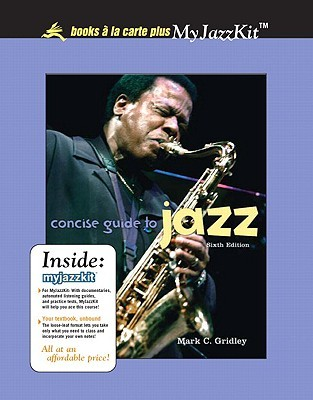 Supplement: Concise Guide to Jazz, Books a la Carte Plus Myjazzkit - Concise Guide to Jazz 6/E Mark C. Gridley