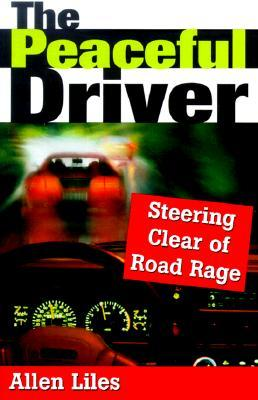 The Peaceful Driver: Steering Clear of Road Rage Allen Liles