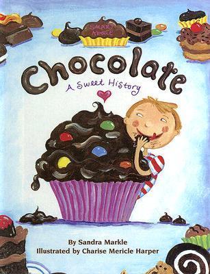 Chocolate: A Sweet History  by  Sandra Markle