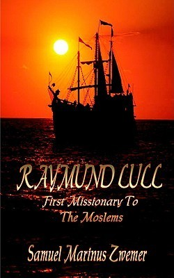 Raymund Lull: First Missionary To The Moslems  by  Samuel Zwemer