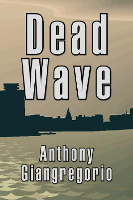 Dead Wave (Deadwater series: Book 4)  by  Anthony Giangregorio