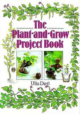 The Plant-And-Grow Project Book Ulla Dietl