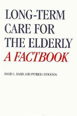 Long Term Care For The Elderly: A Factbook David Rabin
