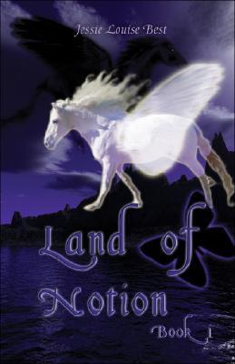 Land of Notion: Book 1 Jessie Louise Best