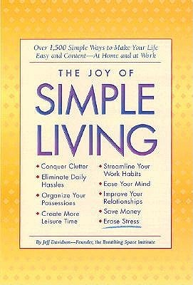 The Joy Of Simple Living: Over 1,500 Simple Ways To Make Your Life Easy And    At Home And At Work  by  Jeff Davidson