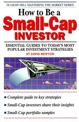 How to Be a Small Cap Investor David B. Newton