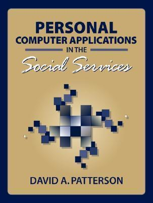 Personal Computer Applications in the Social Services  by  David A. Patterson