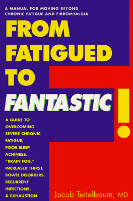 From Fatigued to Fantastic!: A Manual for Moving Beyond Chronic Fatigue and Fibromyalgia  by  Jacob Teitelbaum