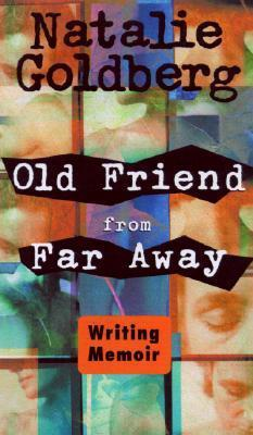 Old Friend from Far Away: How to Write a Memoir Natalie Goldberg