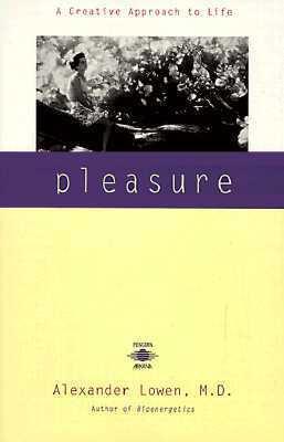 Pleasure: A Creative Approach to Life Alexander Lowen