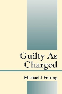 Guilty as Charged  by  Michael J. Ferring