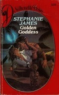 Golden Goddess (Silhouette Desire, No. 235)  by  Stephanie James