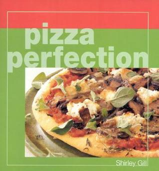 Pizza Perfection  by  Shirley Gill