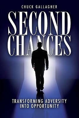 Second Chances: Transforming Adversity Into Opportunity  by  Chuck  Gallagher