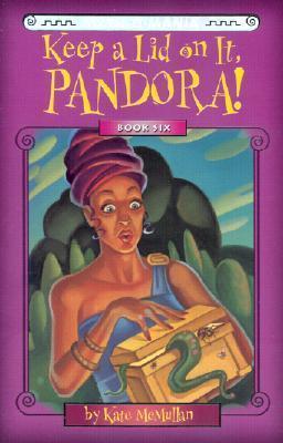 Keep a Lid on It, Pandora! (Myth-O-Mania, #6) Kate McMullan