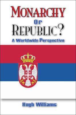 Monarchy or Republic?: A Worldwide Perspective Hugh Williams