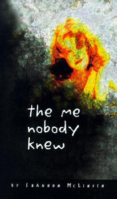The Me Nobody Knew: A Story of Triumph for All Girls (Single Titles): A Story of Triumph for All Girls  by  Shannon McLinden