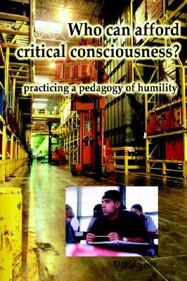 Who Can Afford Critical Consciousness?: Practicing a Pedagogy of Humility  by  David Seitz