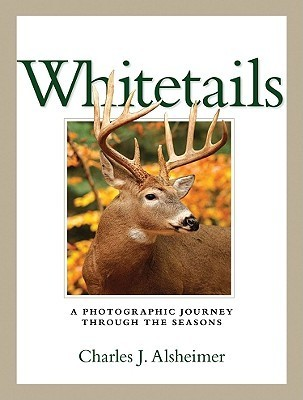 Whitetails: A Photographic Journey Through the Seasons  by  Charles J. Alsheimer
