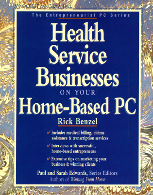 Health Service Businesses on Your Home-Based PC  by  Rick Benzel
